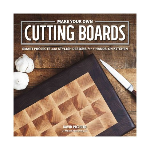 make your own cutting boards smart projects and stylish designs