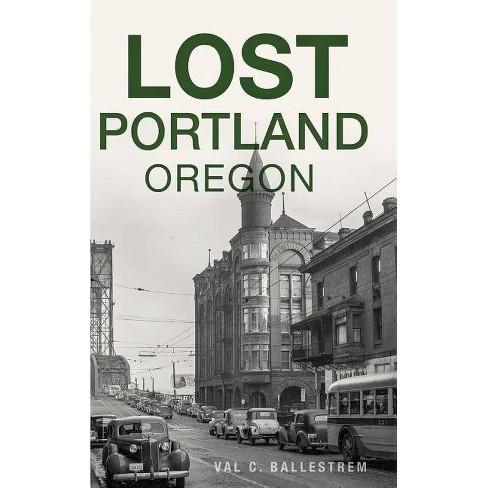 Lost Portland, Oregon - by  Val C Ballestrem (Hardcover) - image 1 of 1