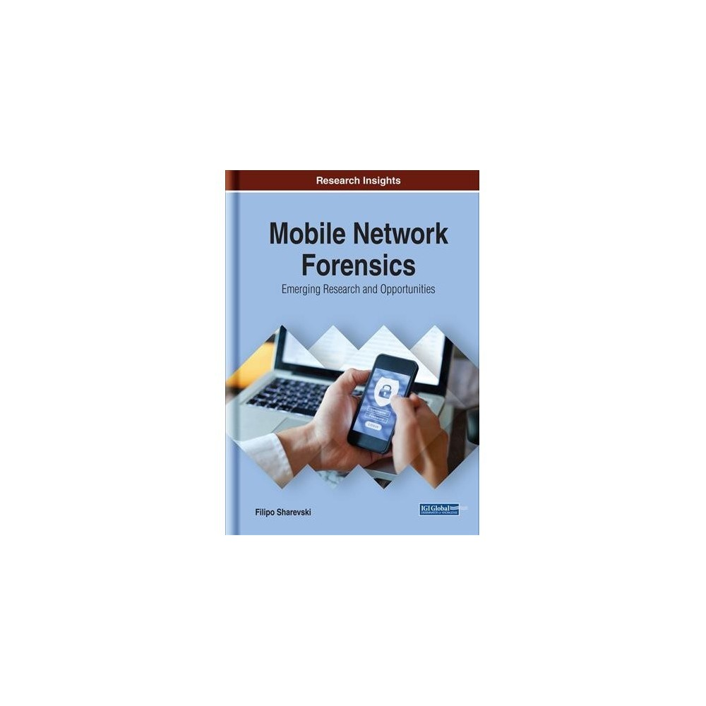 Mobile Network Forensics : Emerging Research and Opportunities - by Filipo Sharevski (Hardcover)