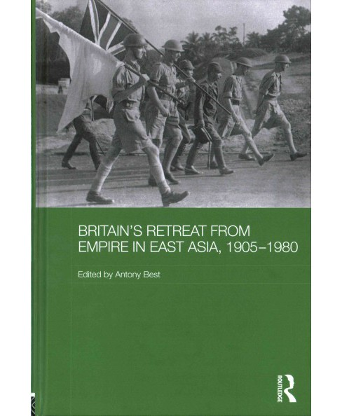 Britain's Retreat from Empire in East Asia, 1905-1980 (Hardcover) - image 1 of 1