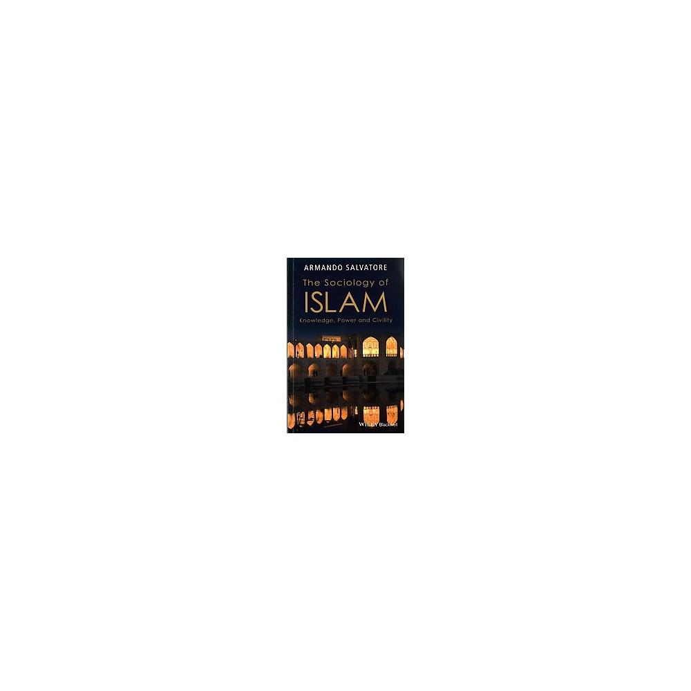 Sociology of Islam : Knowledge, Power and Civility (Reprint) (Paperback) (Armando Salvatore) Sociology of Islam : Knowledge, Power and Civility (Reprint) (Paperback) (Armando Salvatore)