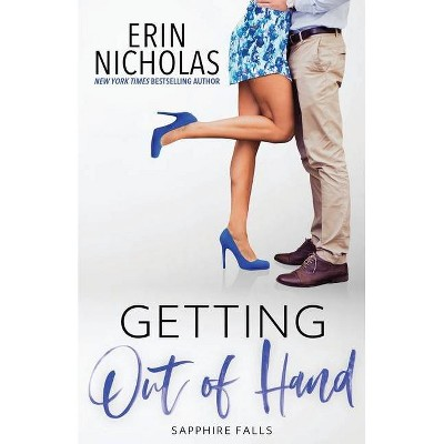 Getting Out of Hand (Sapphire Falls) - by  Erin Nicholas (Paperback)