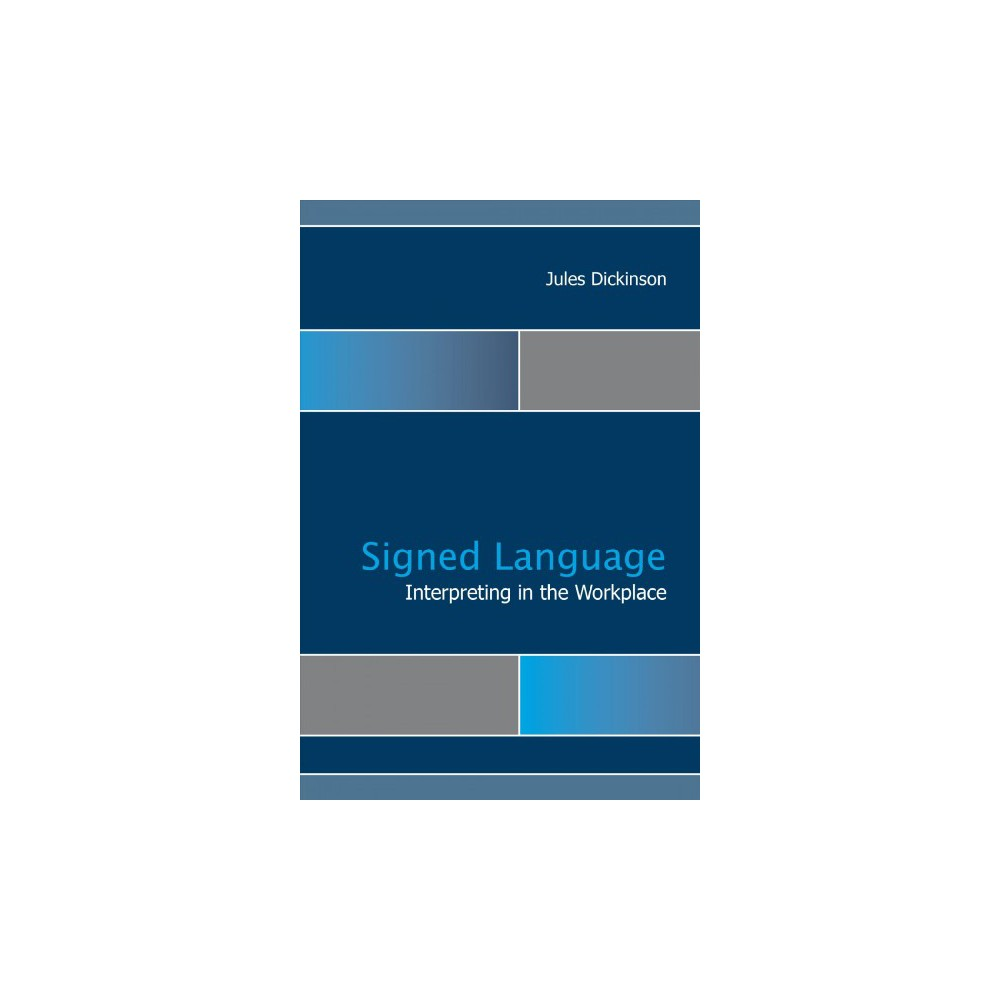 Signed Language Interpreting in the Workplace (Hardcover) (Jules Dickinson)