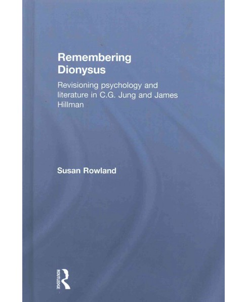 Remembering Dionysus : Revisioning Psychology and Literature in C. G. Jung and James Hillman (Hardcover) - image 1 of 1