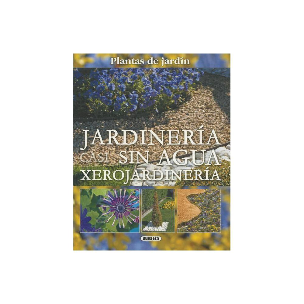 Jardineria Casi Sin Agua Plantas De Jardin By Ma Jesus Diaz Paperback