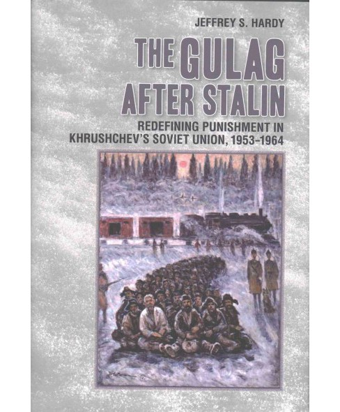 Gulag After Stalin : Redefining Punishment in Khrushchev's Soviet Union, 1953-1964 (Hardcover) (Jeffrey - image 1 of 1