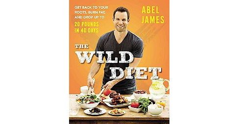 Wild Diet : Get Back to Your Roots, Burn Fat, and Drop Up to 20 Pounds in 40 Days (Hardcover) (Abel - image 1 of 1