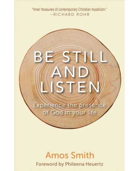 Be Still and Listen : Experience the Presence of God in Your Life -  by Amos Smith (Paperback) - image 1 of 1