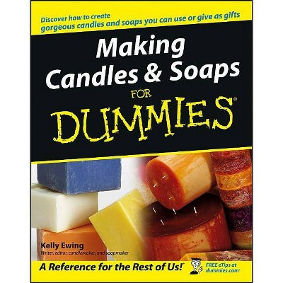 Making Candles & Soaps for Dummies - (For Dummies) by  Kelly Ewing (Paperback)