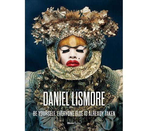 Daniel Lismore : Be Yourself, Everyone Else Is Already Taken (Hardcover) (Hilary  Alexander) - image 1 of 1