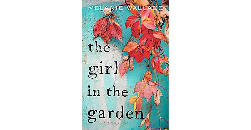 Girl in the Garden (Hardcover) (Melanie Wallace) - image 1 of 1