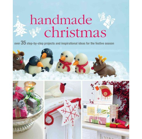 Handmade Christmas : Over 35 Step-by-Step Projects and Inspirational Ideas for the Festive Season - image 1 of 1