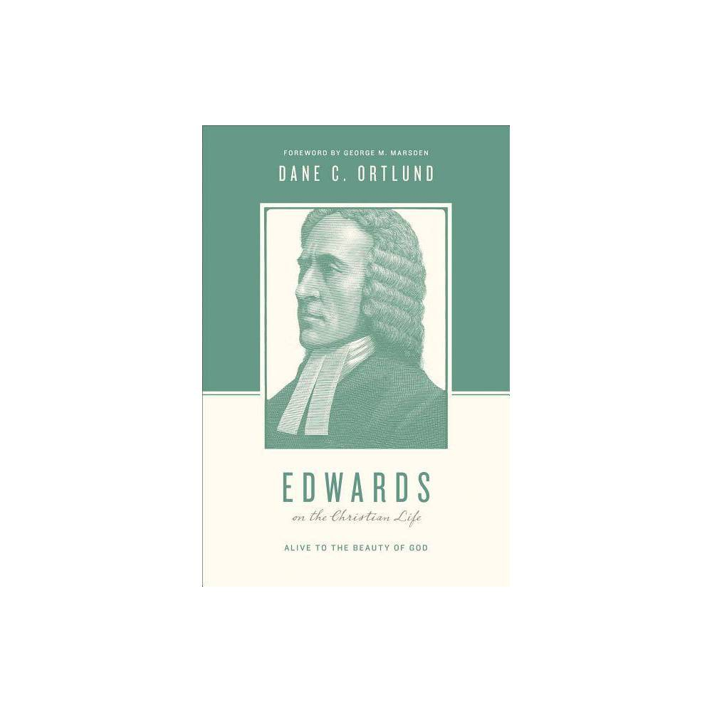Edwards On The Christian Life Theologians On The Christian Life By Dane C Ortlund Paperback