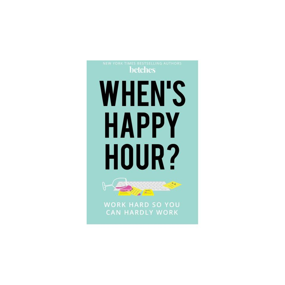 When's Happy Hour? : Work Hard So You Can Hardly Work - by To Be Confirmed Gallery (Hardcover)