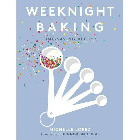 Weeknight Baking - by  Michelle Lopez (Hardcover) - image 1 of 1