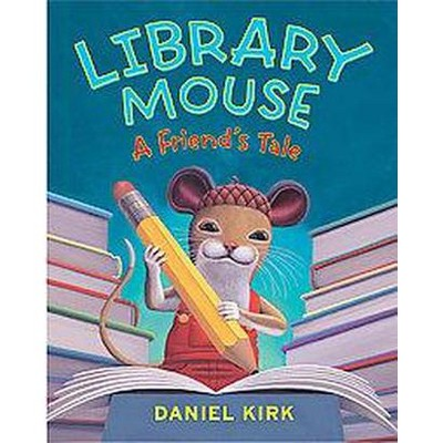 Library Mouse #2: A Friend's Tale - by  Daniel Kirk (Hardcover)