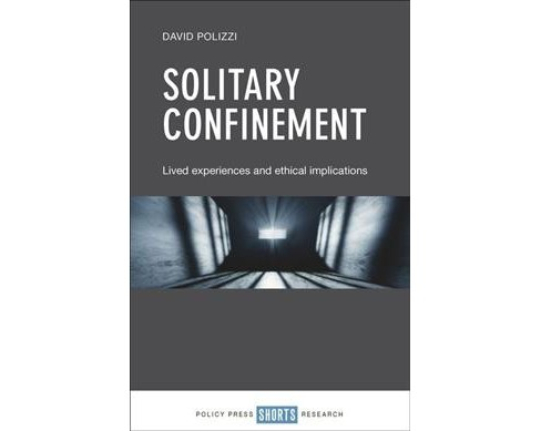 Solitary Confinement : Lived Experiences and Ethical Implications (Hardcover) (David Polizzi) - image 1 of 1