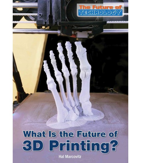 What Is the Future of 3d Printing? (Hardcover) (Hal Marcovitz) - image 1 of 1