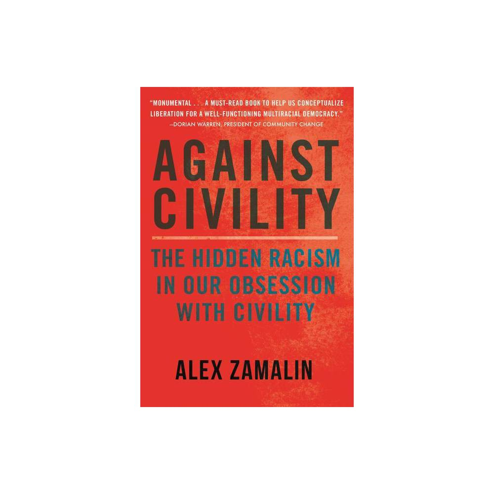 Against Civility By Alex Zamalin Hardcover