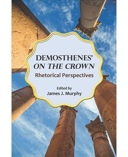 Demosthenes' on the Crown : Rhetorical Perspectives (Paperback) - image 1 of 1