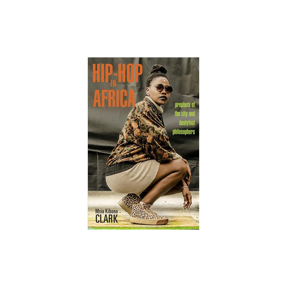Hip-Hop in Africa : Prophets of the City and Dustyfoot Philosophers - by Msia Kibona Clark (Paperback)
