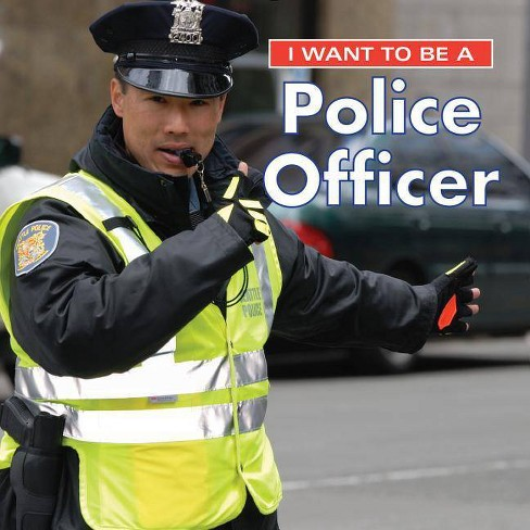 I Want to Be a Police Officer - 2 Edition by  Dan Liebman (Hardcover) - image 1 of 1