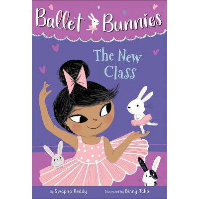 Ballet Bunnies #1: The New Class - by Swapna Reddy (Paperback)