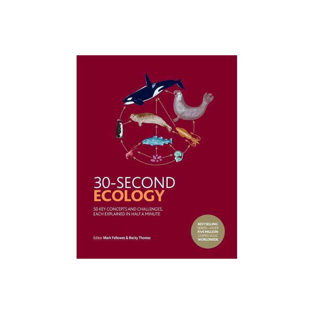 30 Second Ecology 30 Second By Mark Fellowes Becky Thomas Hardcover