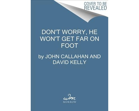 Don't Worry, He Won't Get Far on Foot -  Reprint by John Callahan (Paperback) - image 1 of 1