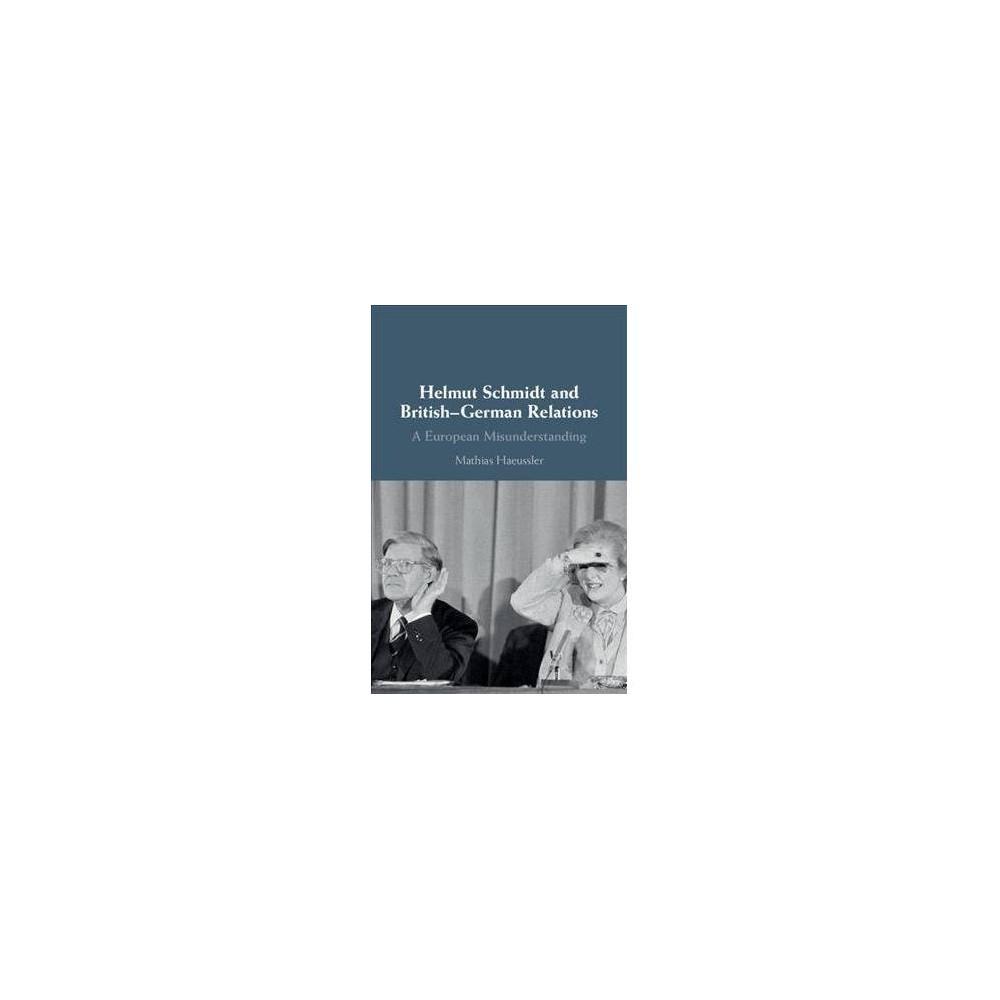 Helmut Schmidt and British-german Relations : A European Misunderstanding - (Hardcover)