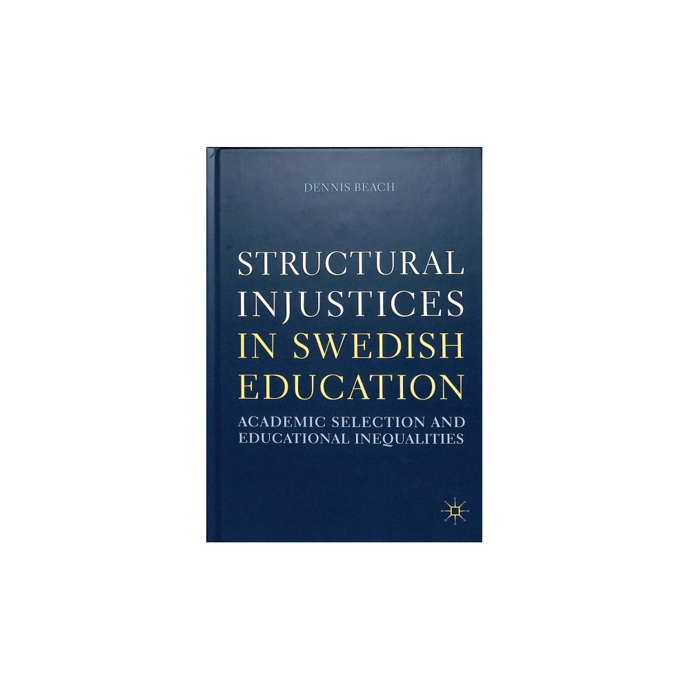 Structural Injustices in Swedish Education : Academic Selection and Educational Inequalities