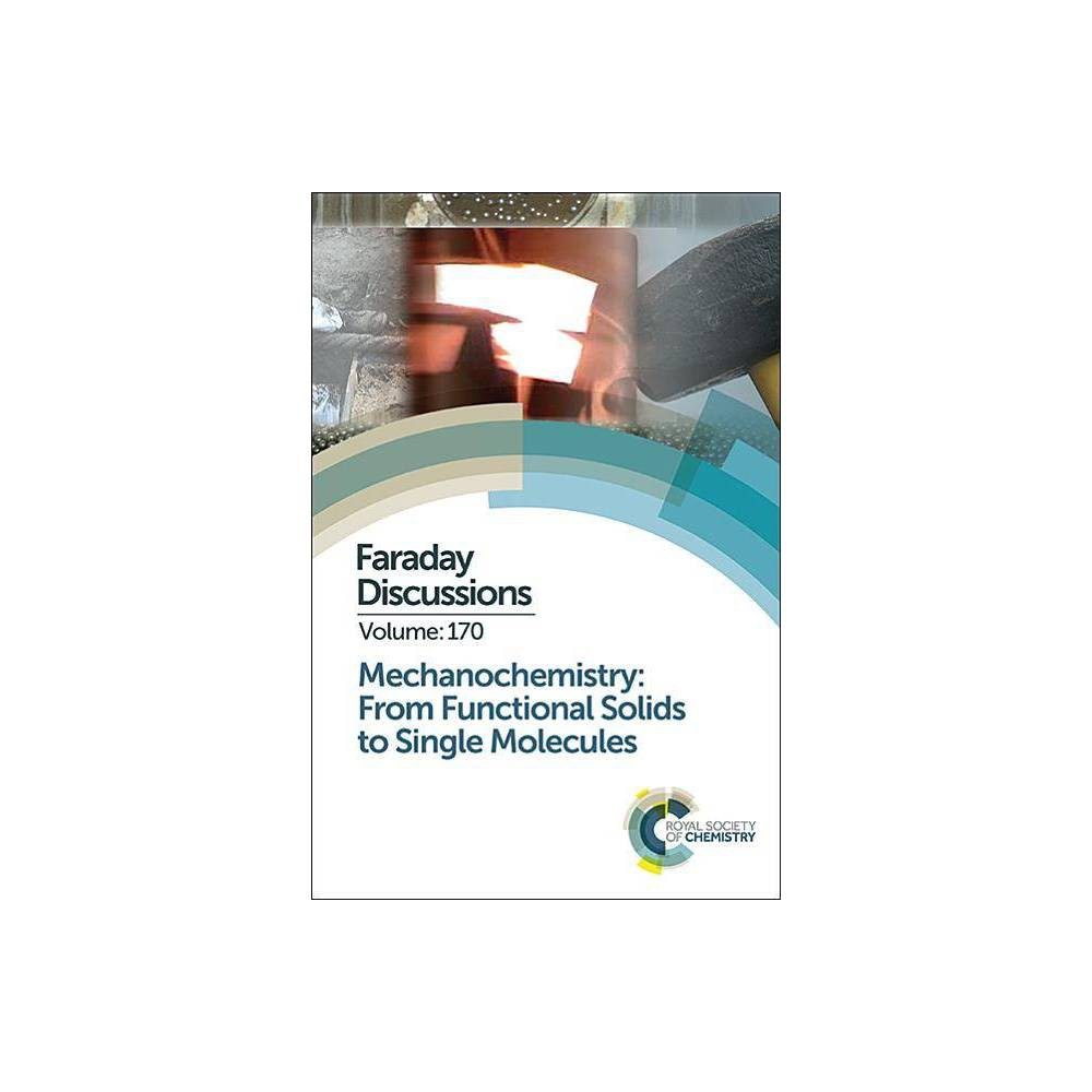 Mechanochemistry: From Functional Solids to Single Molecules - (Faraday Discussions) (Hardcover)