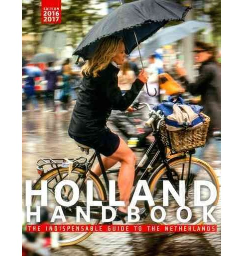 Holland Handbook 2016-2017 : The Indispensable Guide to the Netherlands (Paperback) (Stephanie Dijkstra) - image 1 of 1