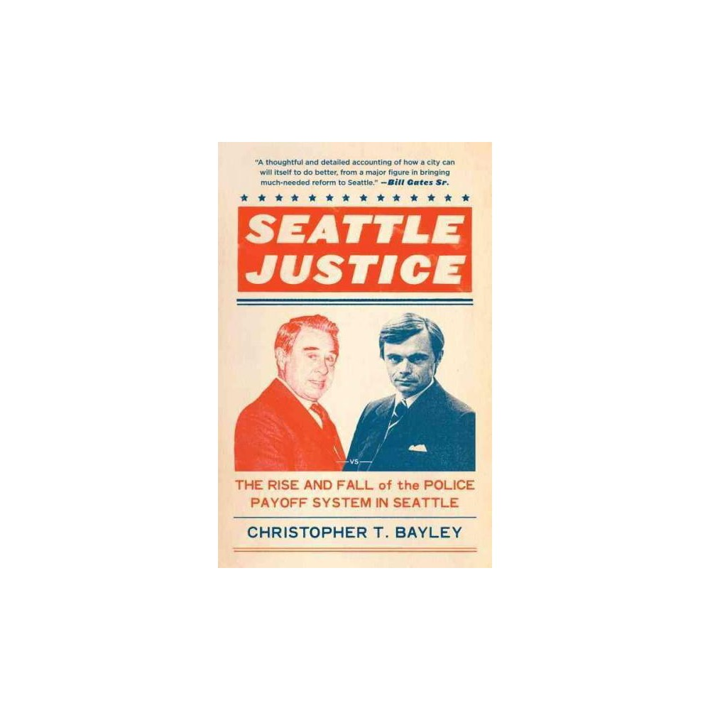 Seattle Justice : The Rise and Fall of the Police Payoff System in Seattle (Hardcover) (Christopher T.