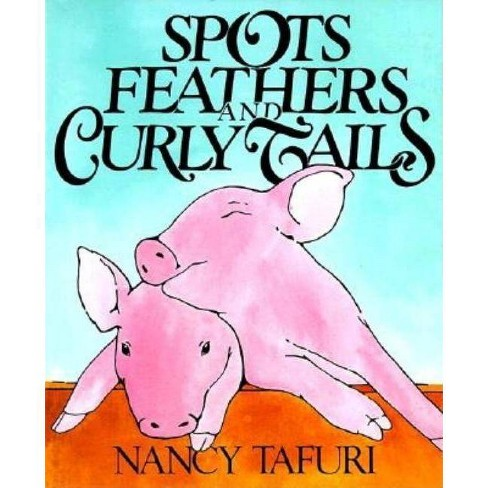 Spots, Feathers, and Curly Tails - by  Nancy Tafuri (Hardcover) - image 1 of 1