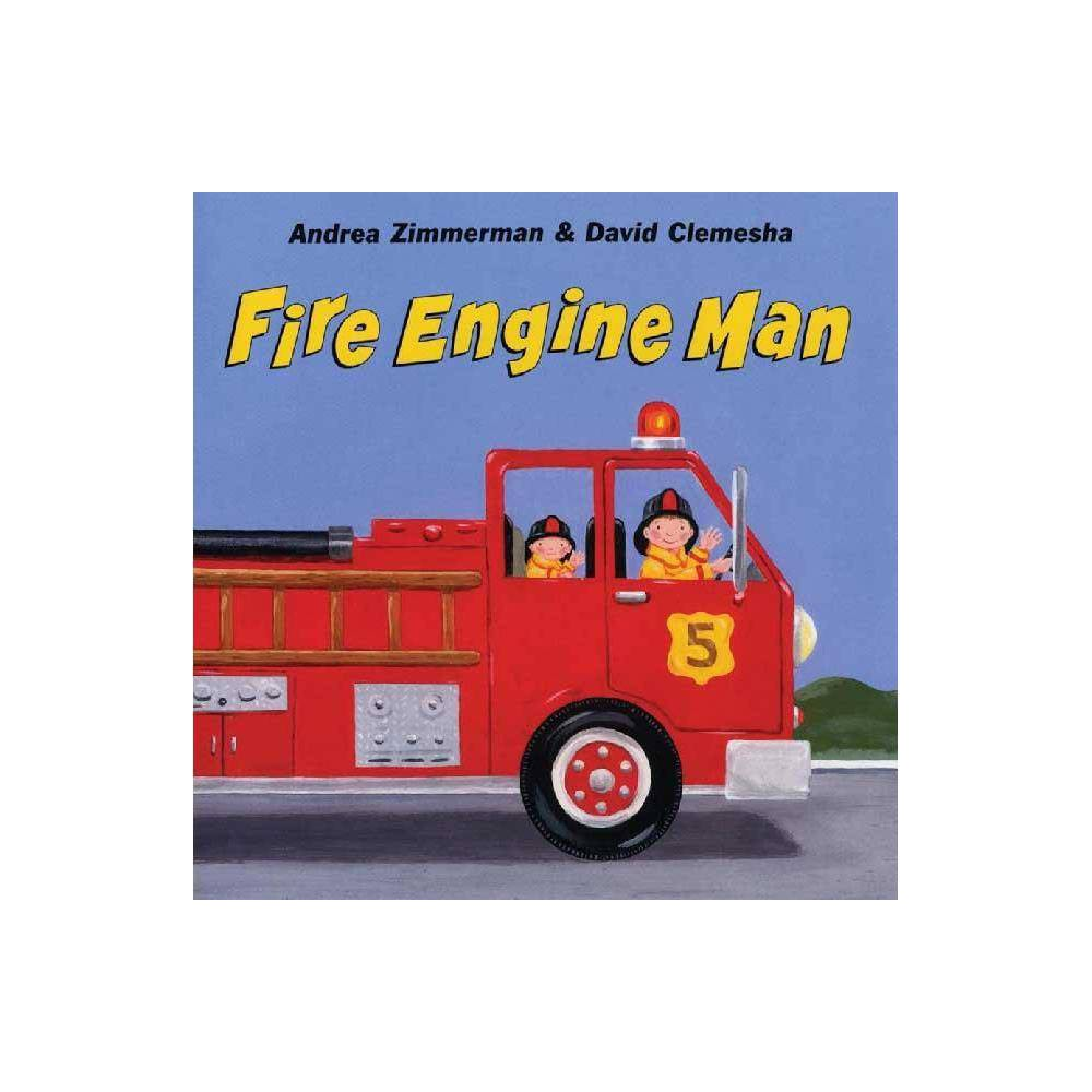 Fire Engine Man By Andrea Zimmerman David Clemesha Hardcover