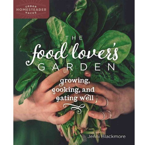 Food Lover's Garden : Growing, Cooking, and Eating Well (Paperback) (Jenni Blackmore) - image 1 of 1