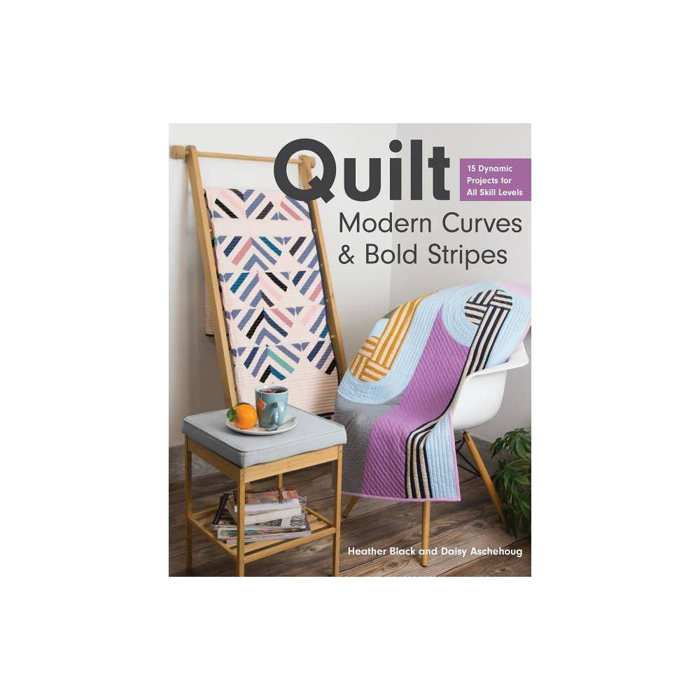 Quilt Modern Curves Bold Stripes By Heather Black Daisy Aschehoug Paperback