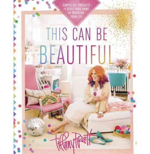 This Can Be Beautiful : Simple DIY Projects to Style Your Home and Redesign Your Life (Paperback) - image 1 of 1