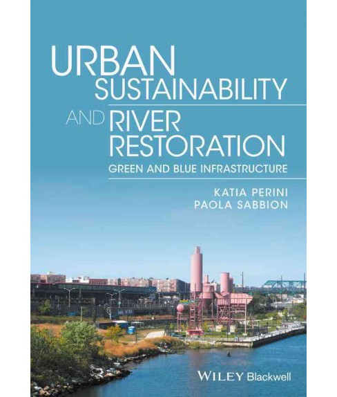 Urban Sustainability and River Restoration : Green and Blue Infrastructure (Hardcover) (Katia Perini & - image 1 of 1
