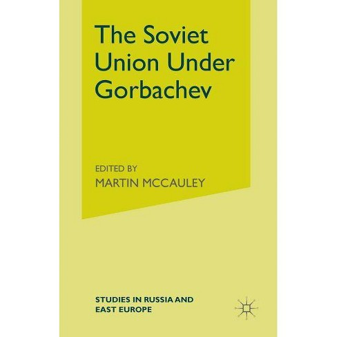 The Soviet Union Under Gorbachev - (Studies in Russia and East Europe) by  Martin McCauley (Paperback) - image 1 of 1