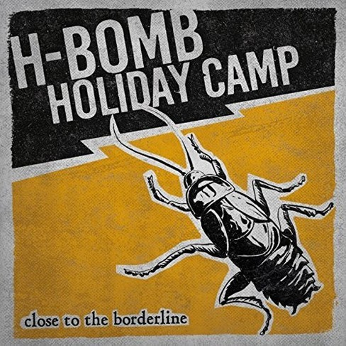 H-bomb Holiday Camp - Close To The Borderline (CD) - image 1 of 1