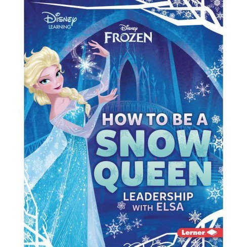How to Be a Snow Queen - (Disney Great Character Guides) by  Mari C Schuh (Hardcover) - image 1 of 1