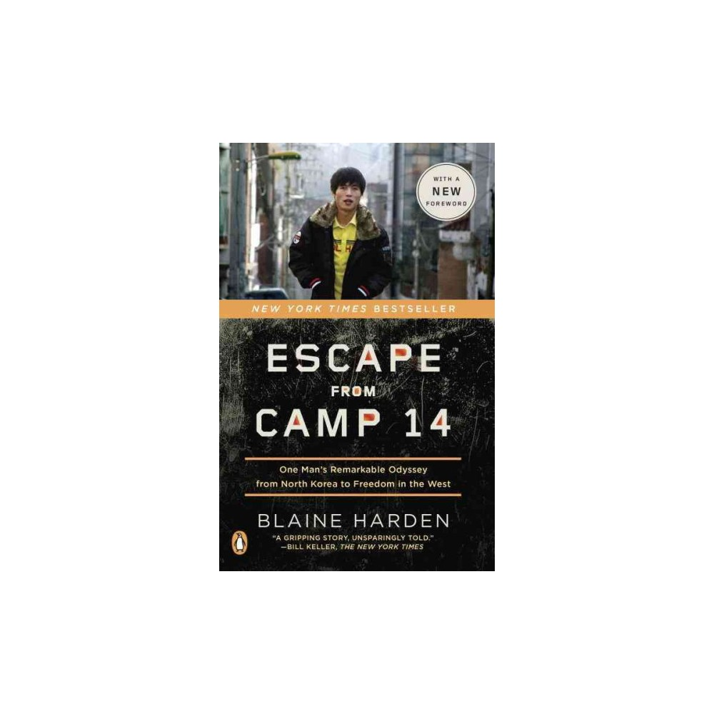 Escape from Camp 14 : One Man's Remarkable Odyssey from North Korea to Freedom in the West - Reprint