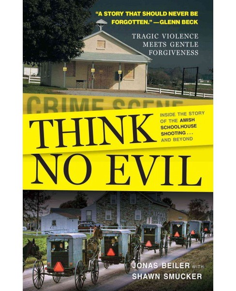 Think No Evil : Inside the Story of the Amish Schoolhouse Shooting...and Beyond (Paperback) (Jonas - image 1 of 1