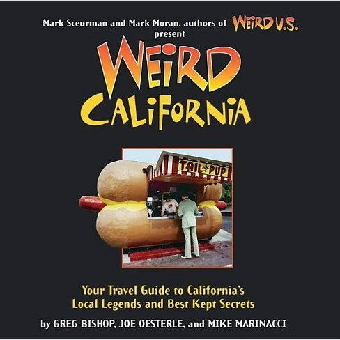 Weird California - by  Greg Bishop & Joe Oesterle & Mike Marinacci (Paperback) - image 1 of 1