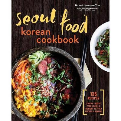 Seoul Food Korean Cookbook - by Naomi Imatome-Yun (Hardcover)