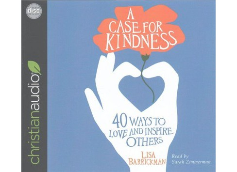 Case for Kindness : 40 Ways to Love and Inspire Others (Unabridged) (CD/Spoken Word) (Lisa Barrickman) - image 1 of 1