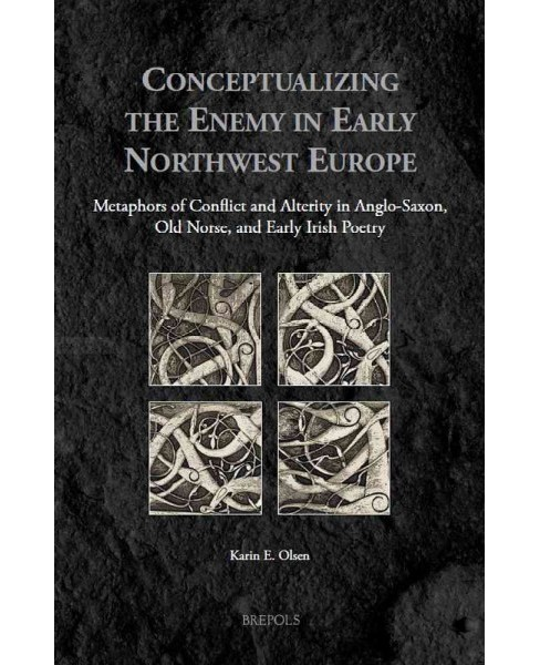 Conceptualizing The Enemy in Early Northwest Europe : Metaphors of Alterity and Conflict in Anglo-Saxon, - image 1 of 1