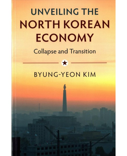 Unveiling the North Korean Economy : Collapse and Transition (Paperback) (Byung-yeon Kim) - image 1 of 1